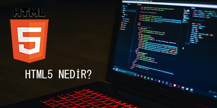 HTML5 Nedir, HTML5 Hakkında Temel Bilgiler
